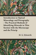 Introduction to Optical Mineralogy and Petrography - The Practical Methods of Identifying Minerals in Thin Section with the Microscope and the Princip