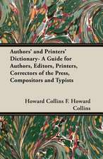 Authors' and Printers' Dictionary- A Guide for Authors, Editors, Printers, Correctors of the Press, Compositors and Typists