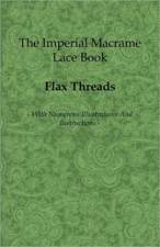 The Imperial Macrame Lace Book - With Numerous Illustrations and Instructions - Flax Threads