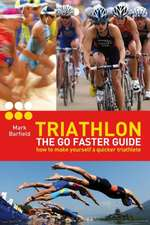 Triathlon - The Go Faster Guide:  How to Make Yourself a Quicker Triathlete