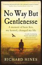 No Way But Gentlenesse: A Memoir of How Kes, My Kestrel, Changed My Life