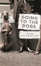 Kavanagh, D: Going to the Dogs