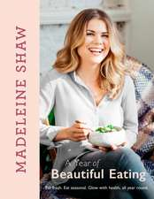 Shaw, M: A Year of Beautiful Eating