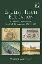 English Jesuit Education: Expulsion, Suppression, Survival and Restoration, 1762-1803