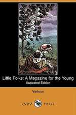 Little Folks: A Magazine for the Young (Illustrated Edition) (Dodo Press)