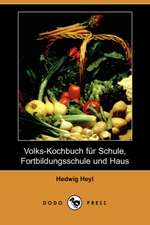 Volks-Kochbuch Fur Schule, Fortbildungsschule Und Haus (Dodo Press)