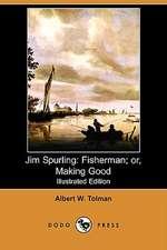 Jim Spurling: Fisherman; Or, Making Good (Illustrated Edition) (Dodo Press)