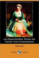 Les Dsenchantes: Roman Des Harems Turcs Contemporains (Dodo Press)