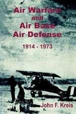 Air Warfare and Air Base Air Defense 1914 - 1973