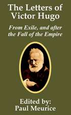 The Letters of Victor Hugo from Exile, and After the Fall of the Empire
