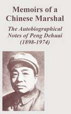 Memoirs of a Chinese Marshal:  The Autobiographical Notes of Peng Dehuai (1898-1974)