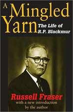 A Mingled Yarn:  The Life of R. P. Blackmur