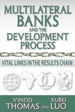 Multilateral Banks and the Development Process:  Vital Links in the Results Chain