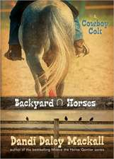 Backyard Horses:  Cowboy Colt