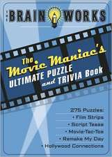The Brain Works:  The Movie Maniac's Ultimate Puzzle and Trivia Book