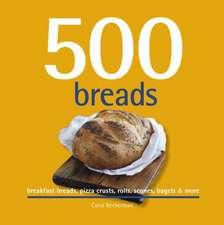 500 Breads:  Breakfast Breads, Pizza Crusts, Rolls, Scones, Bagels & More