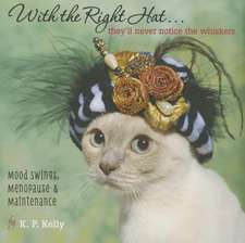 With the Right Hat, They'll Never Notice the Whiskers:  Mood Swings, Menopause & Maintenance