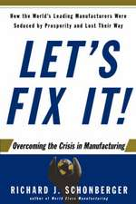 Let's Fix It!: Overcoming the Crisis in Manufacturing