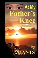 At My Father's Knee:  The Story of a Good Life After Abuse