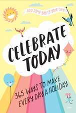 Celebrate Today (Guided Journal): 365 Ways to Make Every Day a Ho