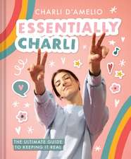 Essentially Charli: The Ultimate Guide to Keeping It Real