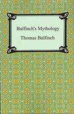 Bulfinch's Mythology (the Age of Fable, the Age of Chivalry, and Legends of Charlemagne):  Hebrews to Revelation