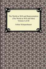 The World as Will and Representation (the World as Will and Idea), Volume I of III:  The Special and General Theory