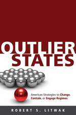 Outlier States – American Strategies to Change, Contain or Engage Regimes