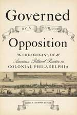 Governed by a Spirit of Opposition – The Origins of American Political Practice in Colonial Philadelphia