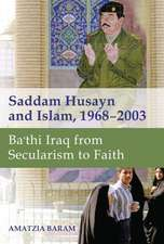 Saddam Husayn and Islam, 1968–2003 – Ba`thi Iraq from Secularism to Faith