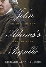 John Adams`s Republic – The One, the Few, and the Many