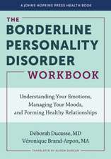 The Borderline Personality Disorder Workbook – Understanding Your Emotions, Managing Your Moods, and Forming Healthy Relationships