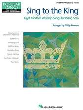 Sing to the King: Eight Modern Worship Songs for Piano Solo