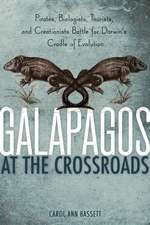 Galapagos at the Crossroads: Pirates, Biologists, Tourists, and Creationists Battle for Darwin's Cradle of Evolution
