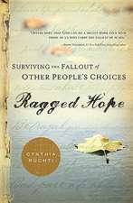 Ragged Hope:  Surviving the Fallout of Other People S Choices