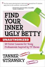 Find Your Inner Ugly Betty: 25 Career Lessons for Young Professionals Inspired by TV Shows