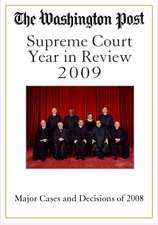 The Washington Post Supreme Court Year in Review 2009: The Major Cases and Decisions of 2008