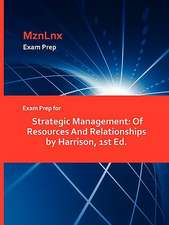 Exam Prep for Strategic Management:  Of Resources and Relationships by Harrison, 1st Ed.