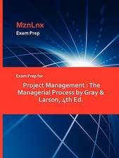 Exam Prep for Project Management:  The Managerial Process by Gray & Larson, 4th Ed.