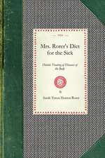 Mrs. Rorer's Diet for the Sick:  Dietetic Treating of Diseases of the Body, What to Eat and What to Avoid in Each Case, Menus and the Proper Selection