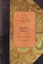 Simplicity's Defence Against Seven-Heade:  With Notes Explanatory of the Text and Appendixes Containing Original Documents Referred to in the Work