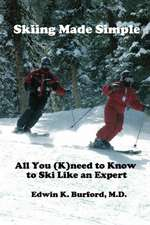 Skiing Made Simple: All You (K)need to Know to Ski Like an Expert