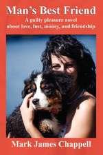 Man's Best Friend:  A Guilty Pleasure Novel about Love, Lust, Money, and Friendship
