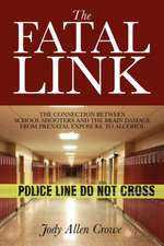 The Fatal Link:  The Connection Between School Shooters and the Brain Damage from Prenatal Exposure to Alcohol