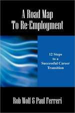 A Road Map To Re-Employment: 12 Steps to a Successful Career Transition