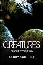 Creatures:  Short Stories by