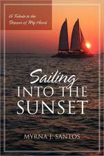Sailing Into the Sunset:  A Tribute to the Skipper of My Heart