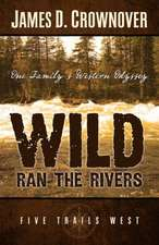 Wild Ran the Rivers:  One Family's Western Odyssey