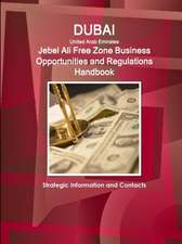 Dubai (United Arab Emirates) Jebel Ali Free Zone Business Opportunities and Regulations Handbook - Strategic Information and Contacts