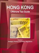 Hong Kong Offshore Tax Guide Volume 1 Strategic, Practical Information, Regulations